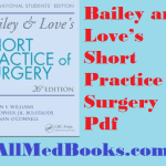 Bailey and Love's Short Practice of Surgery Pdf – Download Latest Ed Free