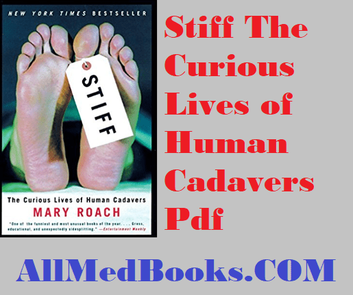 Stiff The Curious Lives of Human Cadavers Pdf